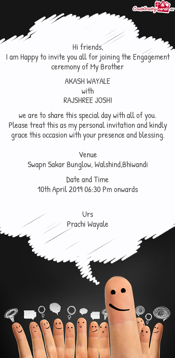 I am Happy to invite you all for joining the Engagement ceremony of My Brother