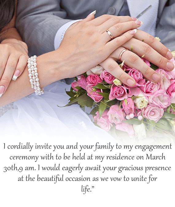 I cordially invite you and your family to my engagement ceremony