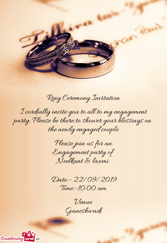 I cordially invite you to all to my engagement party. Please be there to shower your blessings on t