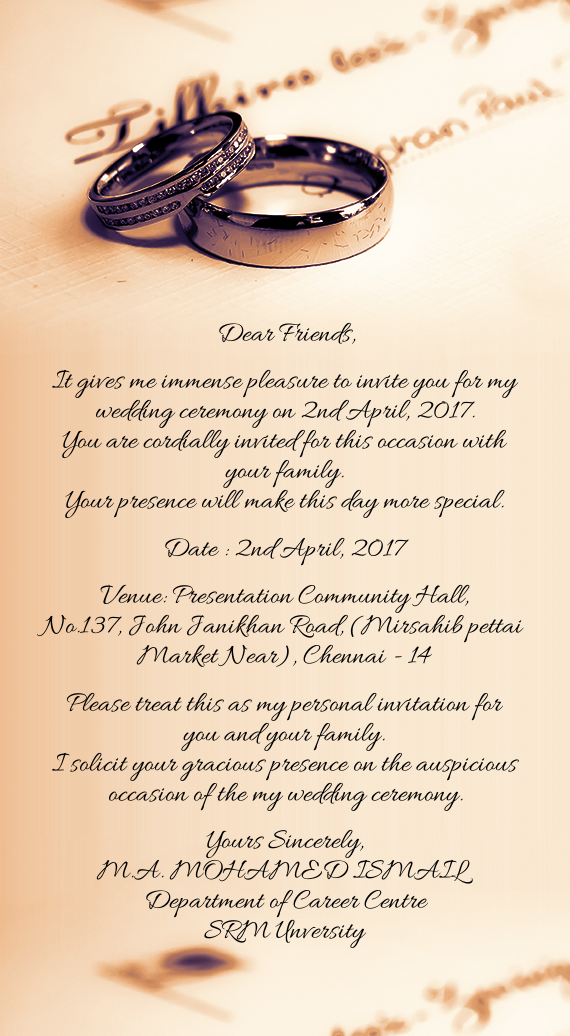 it gives me immense pleasure to invite you for my wedding