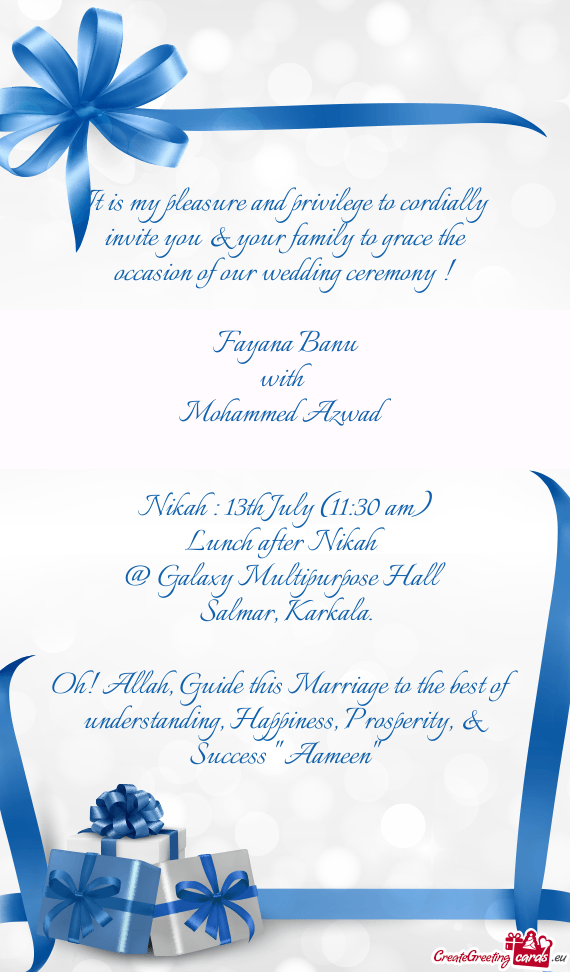 It is my pleasure and privilege to cordially invite you & your family to grace the occasion of our w