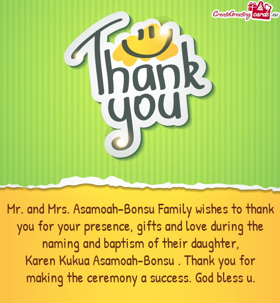 Mr. and Mrs. Asamoah-Bonsu Family wishes to thank you for your presence, gifts and love during the n