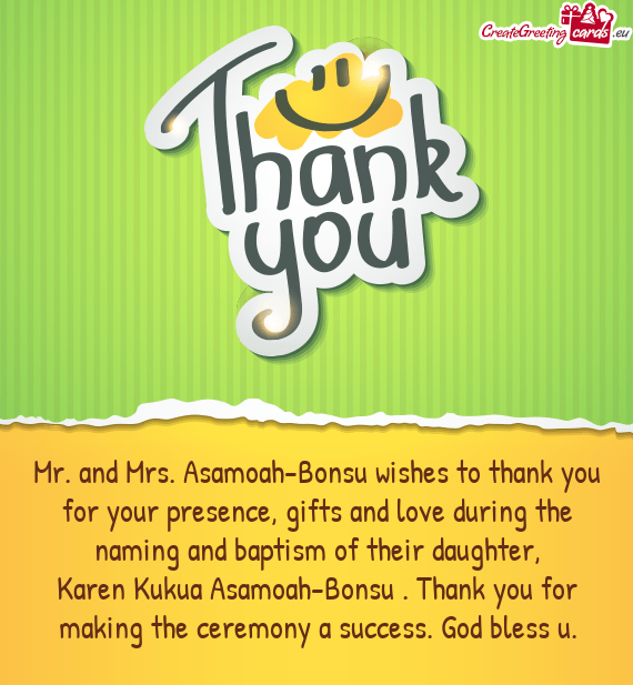 Mr. and Mrs. Asamoah-Bonsu wishes to thank you for your presence, gifts and love during the naming