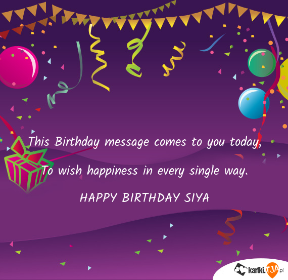 This Birthday message comes to you today