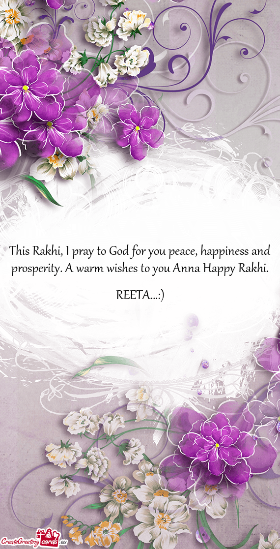 This Rakhi, I pray to God for you peace, happiness and prosperity. A warm wishes to you Anna Happy