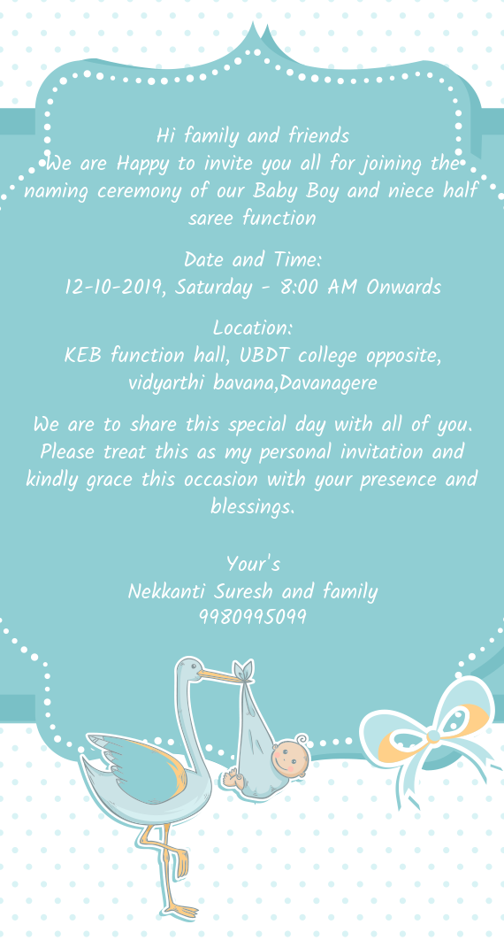 We are Happy to invite you all for joining the naming ceremony of our Baby Boy and niece half saree