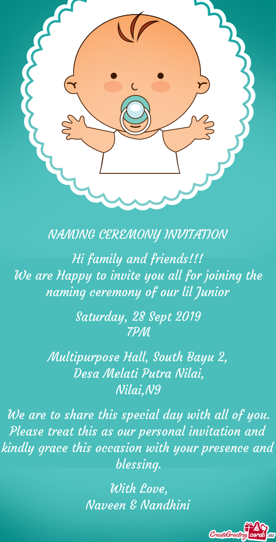 We are Happy to invite you all for joining the naming ceremony of our lil Junior