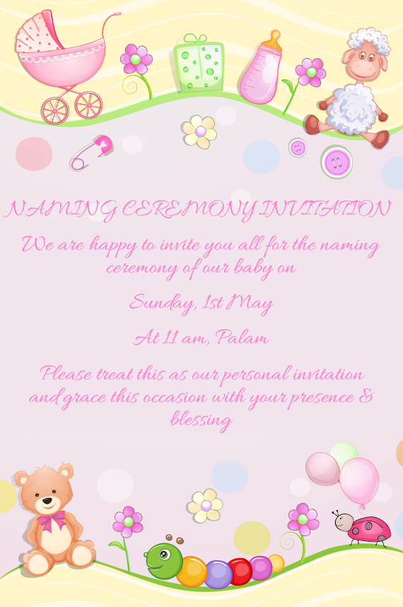 We are happy to invite you all for the naming ceremony of our baby