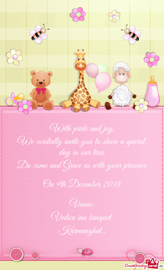 We cordially invite you to share a special day in our lives