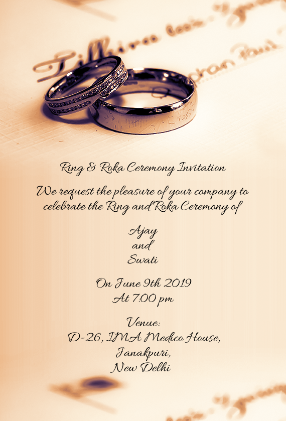 We request the pleasure of your company to celebrate the Ring and Roka Ceremony of