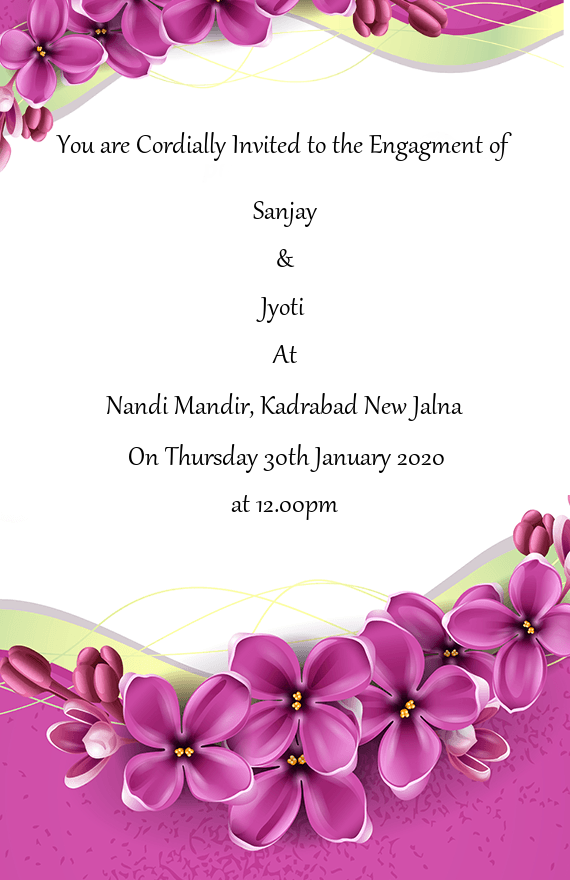 You are Cordially Invited to the Engagment of      Sanjay
